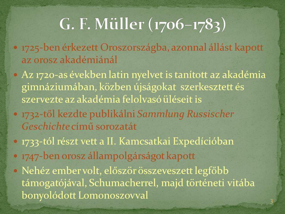 G. F. Müller (1706–1783) 1725-ben érkezett Oroszországba, azonnal állást kapott az orosz akadémiánál.