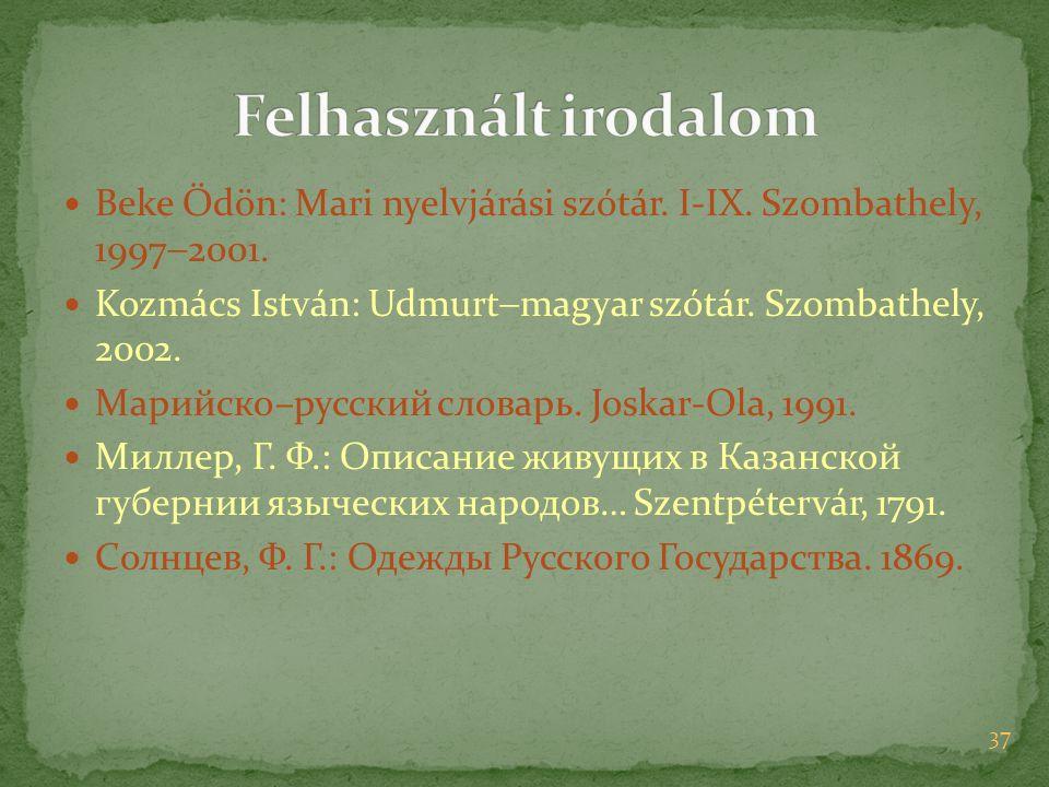Felhasznált irodalom Beke Ödön: Mari nyelvjárási szótár. I-IX. Szombathely, 19972001. Kozmács István: Udmurtmagyar szótár. Szombathely, 2002.