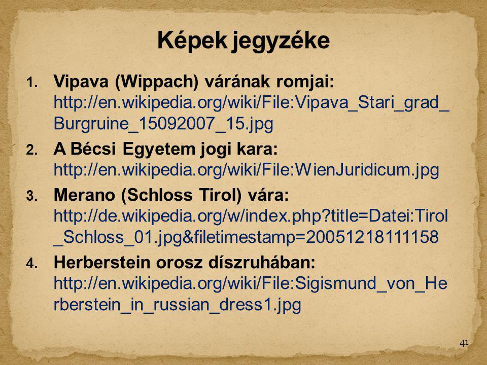 Képek jegyzéke Vipava (Wippach) várának romjai: http://en.wikipedia.org/wiki/File:Vipava_Stari_grad_ Burgruine_15092007_15.jpg.