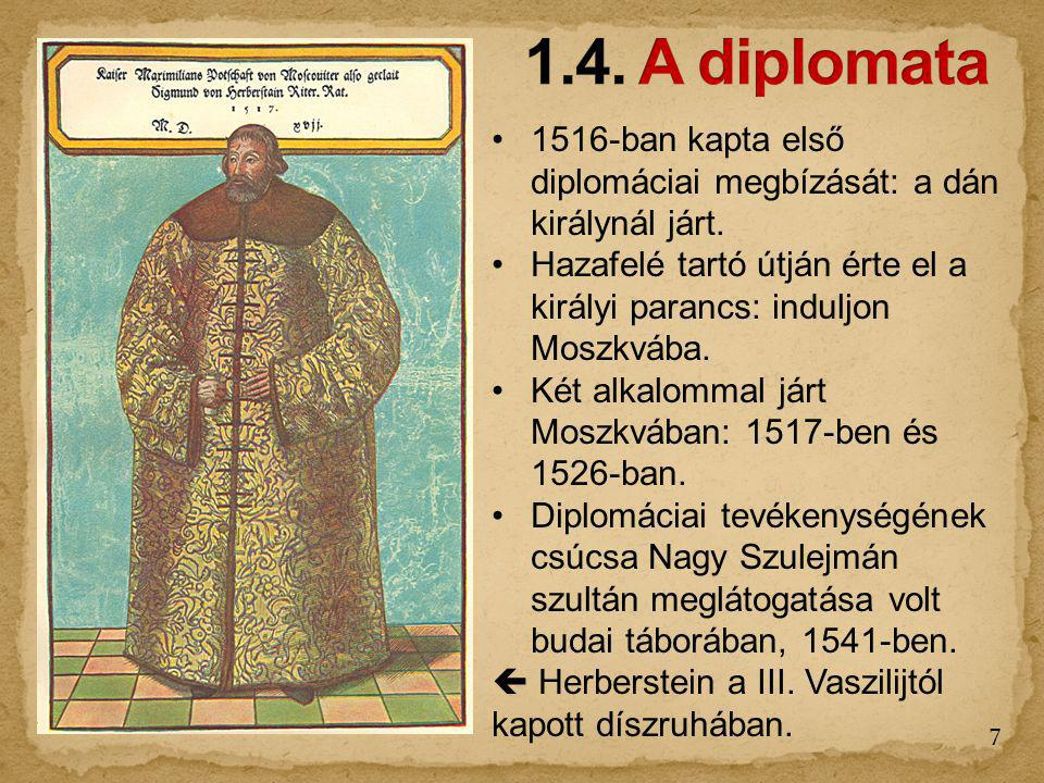 1.4. A diplomata 1516-ban kapta első diplomáciai megbízását: a dán királynál járt.