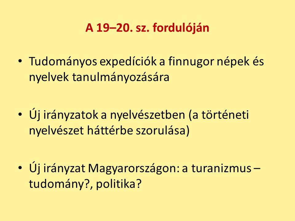 A 19–20. sz. fordulóján Tudományos expedíciók a finnugor népek és nyelvek tanulmányozására.