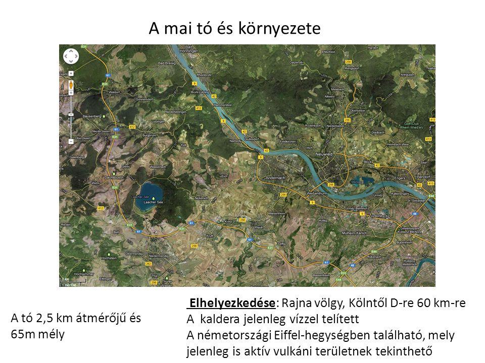 A mai tó és környezete Elhelyezkedése: Rajna völgy, Kölntől D-re 60 km-re. A kaldera jelenleg vízzel telített.