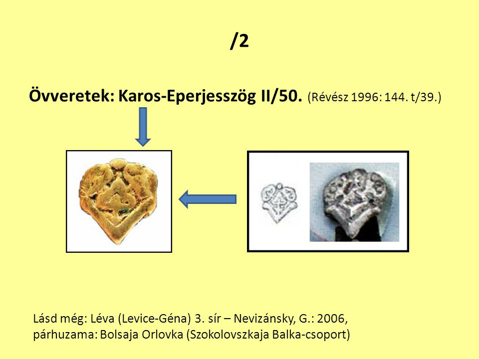 /2 Övveretek: Karos-Eperjesszög II/50. (Révész 1996: 144. t/39.)