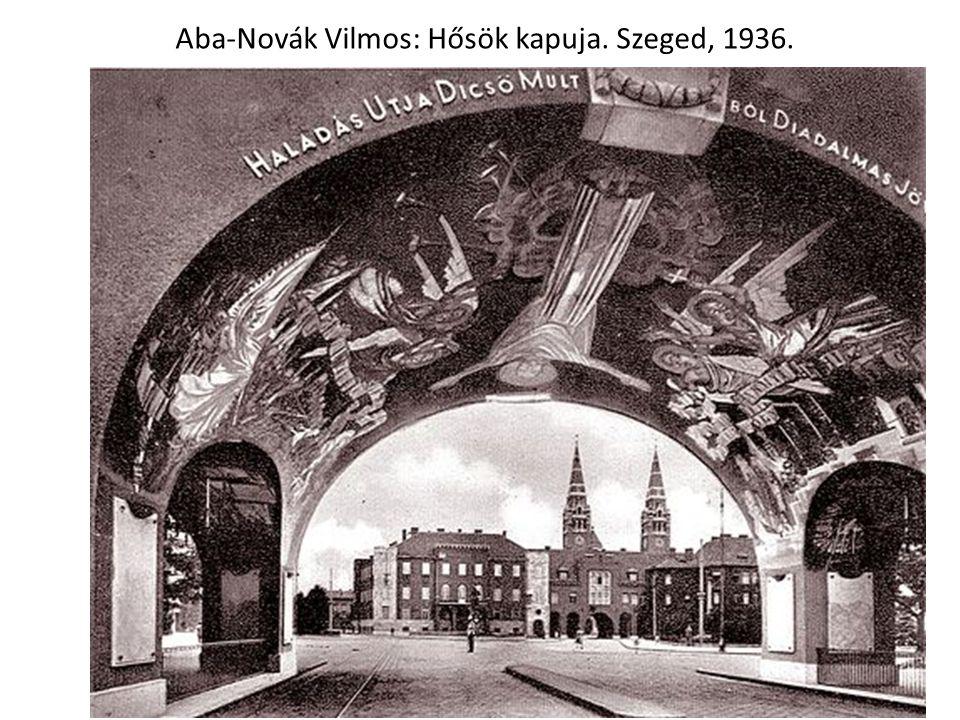 Aba-Novák Vilmos: Hősök kapuja. Szeged, 1936.