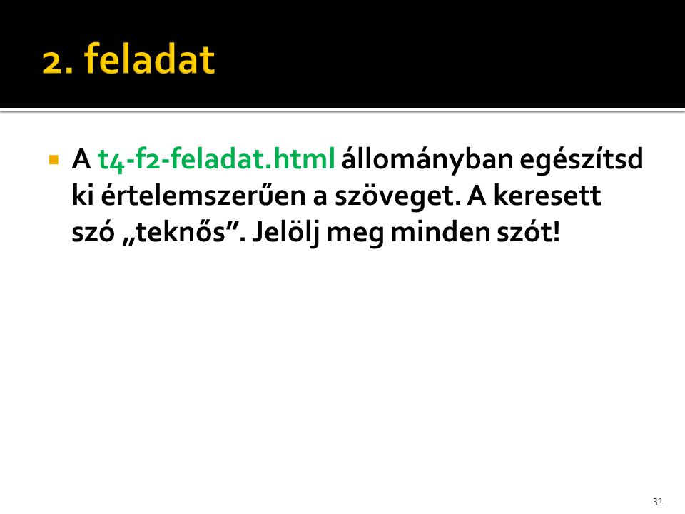 2. feladat A t4-f2-feladat.html állományban egészítsd ki értelemszerűen a szöveget.