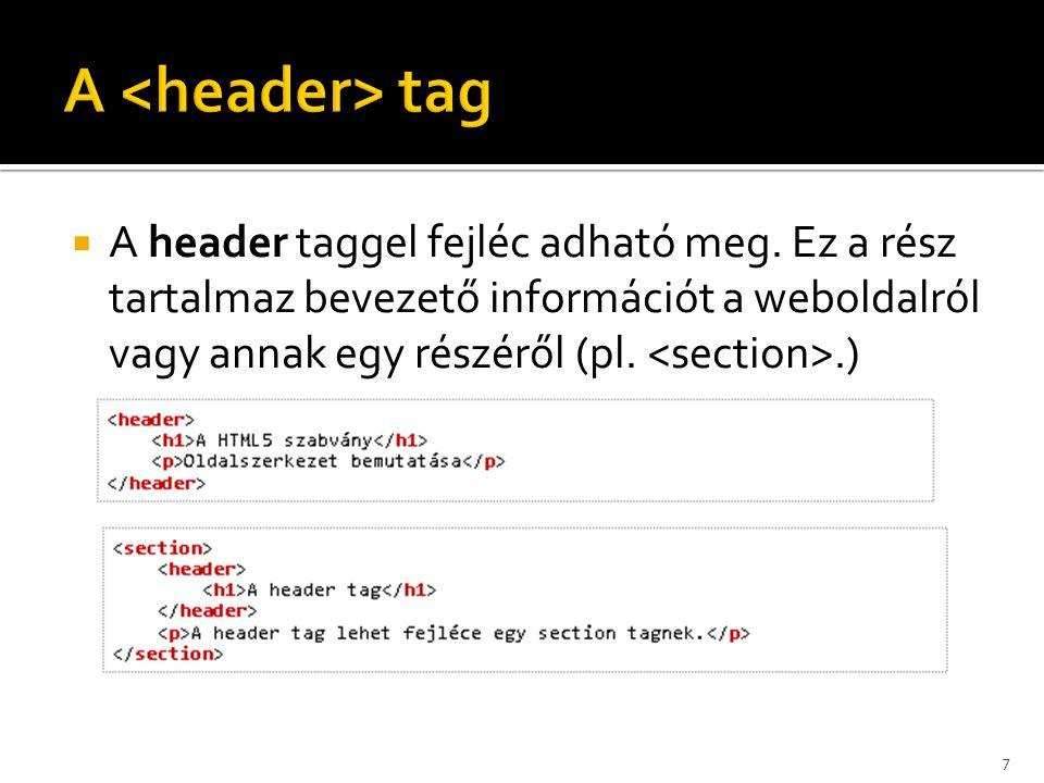 <header> <h1>A HTML5 szabvány</h1> <p>Oldalszerkezet bemutatása</p> </header> <header> <h1>A HTML5 szabvány</h1>
