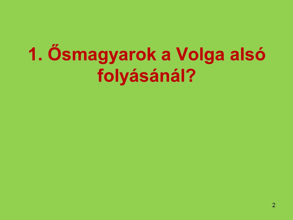 1. Ősmagyarok a Volga alsó folyásánál