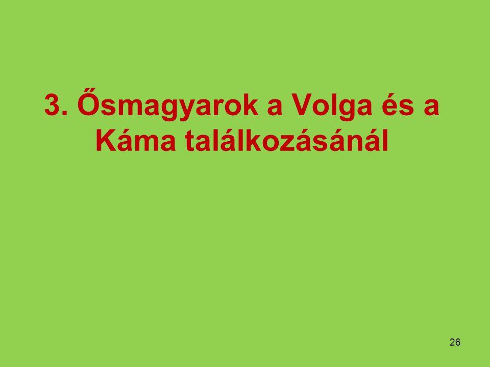 3. Ősmagyarok a Volga és a Káma találkozásánál