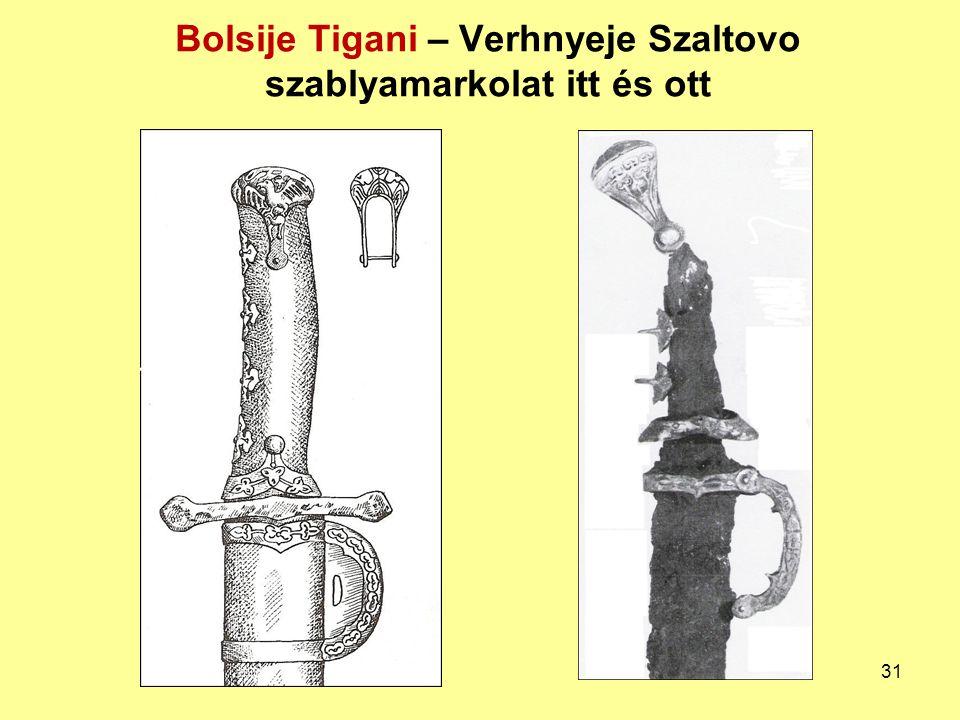 Bolsije Tigani – Verhnyeje Szaltovo szablyamarkolat itt és ott