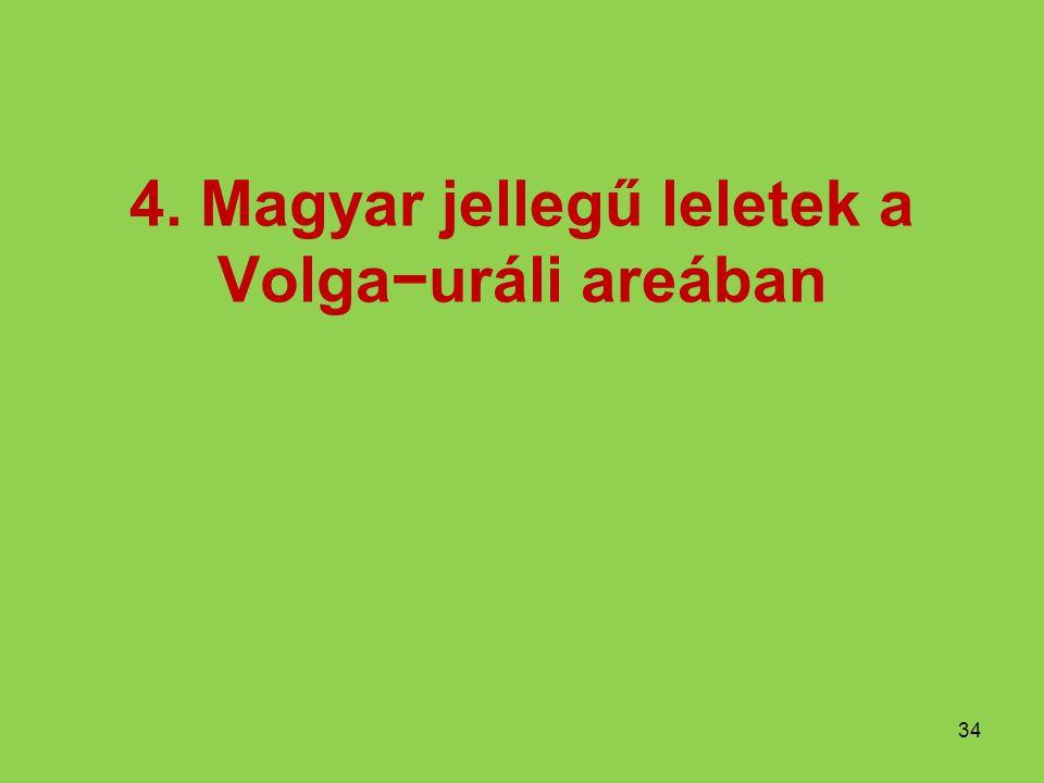 4. Magyar jellegű leletek a Volga−uráli areában