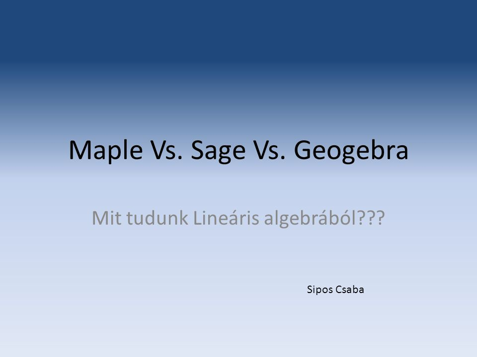 Maple Vs. Sage Vs. Geogebra