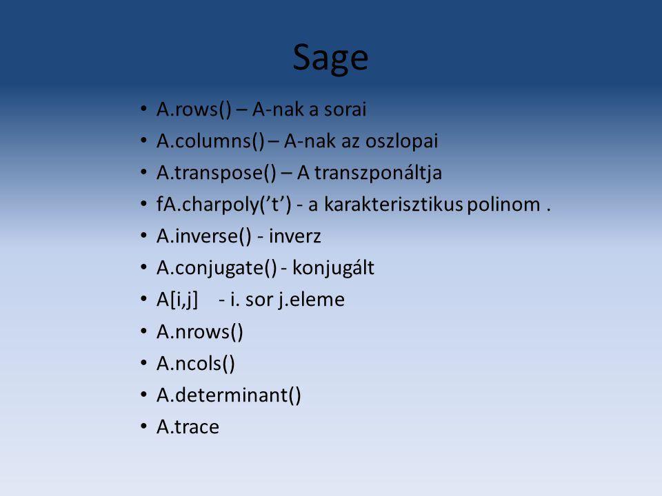 Sage A.rows() – A-nak a sorai A.columns() – A-nak az oszlopai