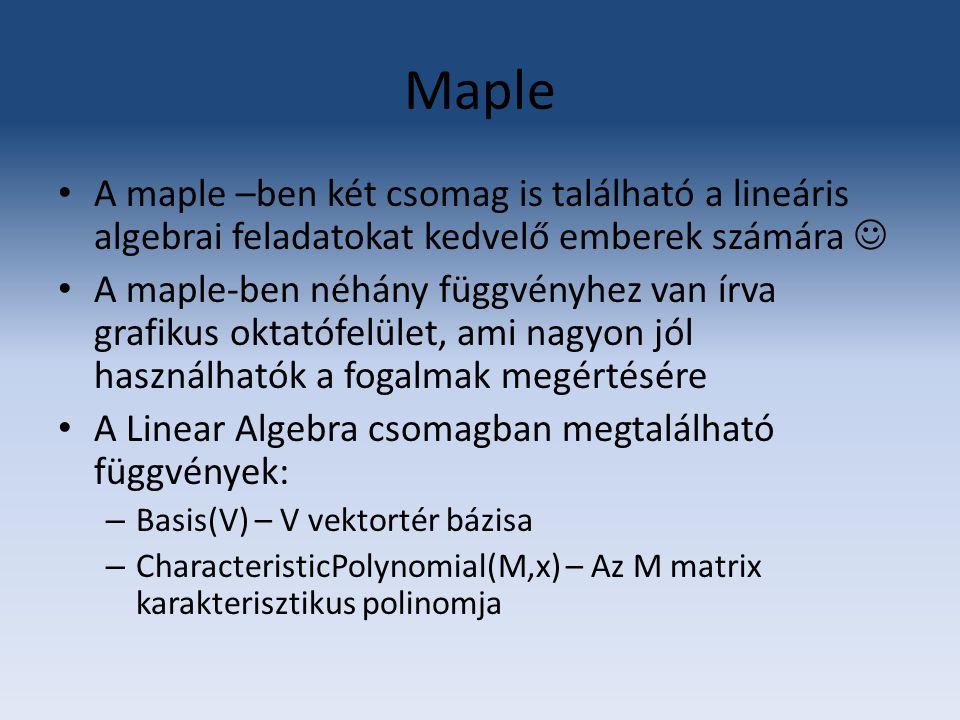Maple A maple –ben két csomag is található a lineáris algebrai feladatokat kedvelő emberek számára 