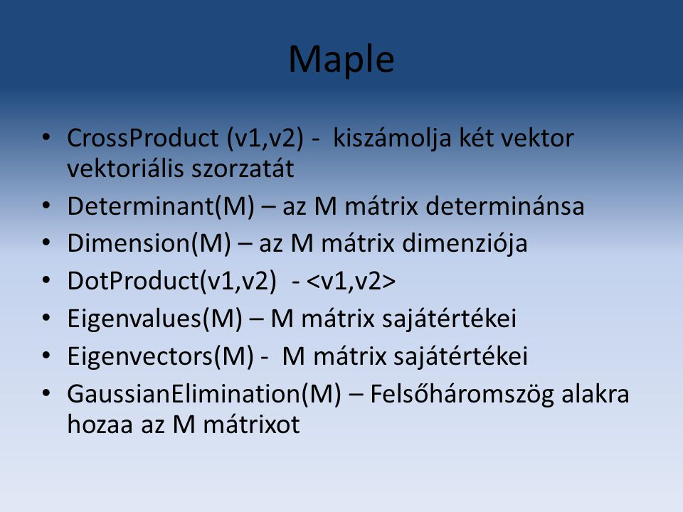 Maple CrossProduct (v1,v2) - kiszámolja két vektor vektoriális szorzatát. Determinant(M) – az M mátrix determinánsa.