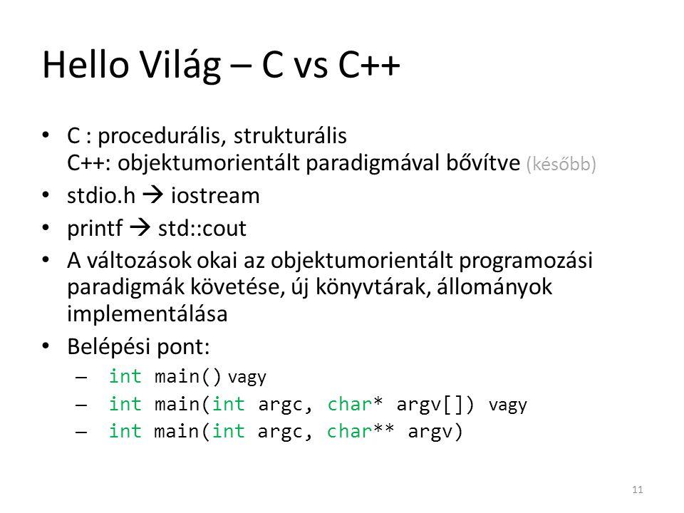 Hello Világ – C vs C++ C : procedurális, strukturális C++: objektumorientált paradigmával bővítve (később)