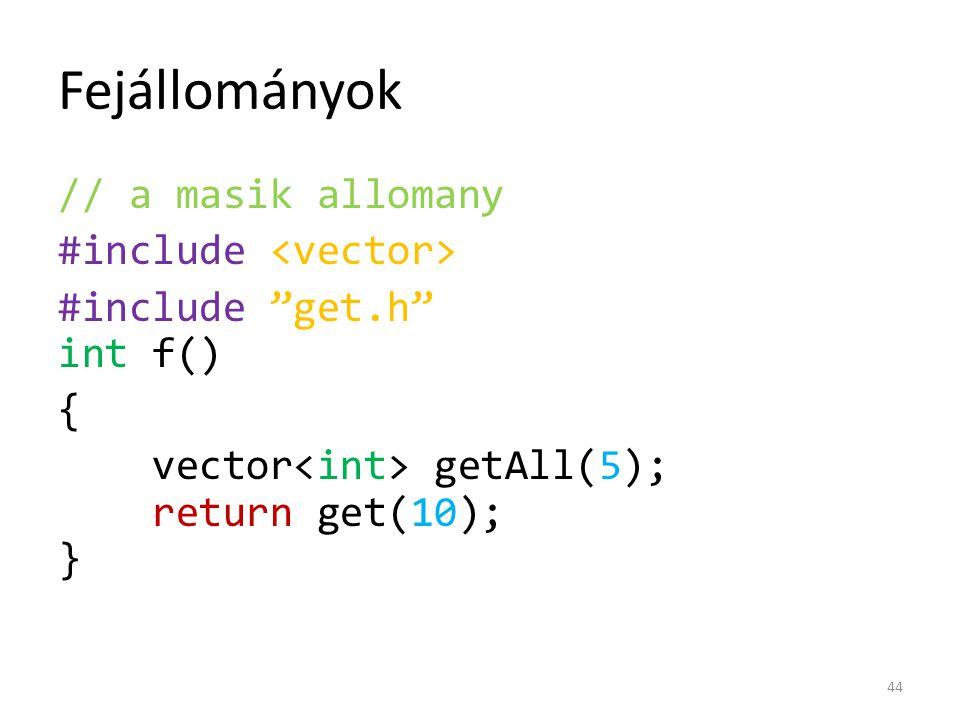 Fejállományok // a masik allomany #include <vector> #include get.h int f() { vector<int> getAll(5); return get(10); }