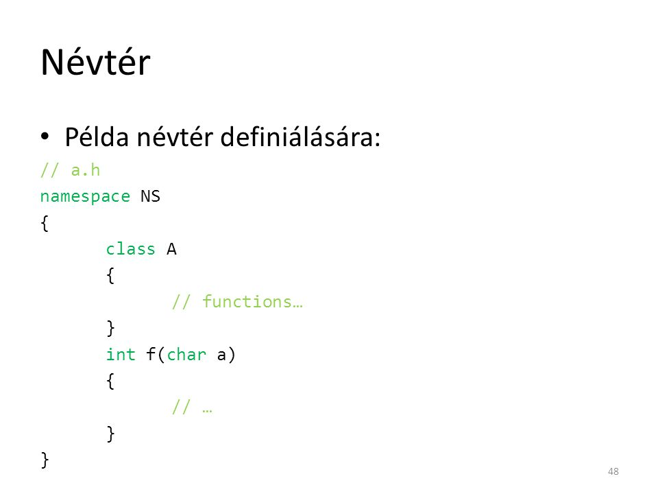 Névtér Példa névtér definiálására: // a.h namespace NS { class A