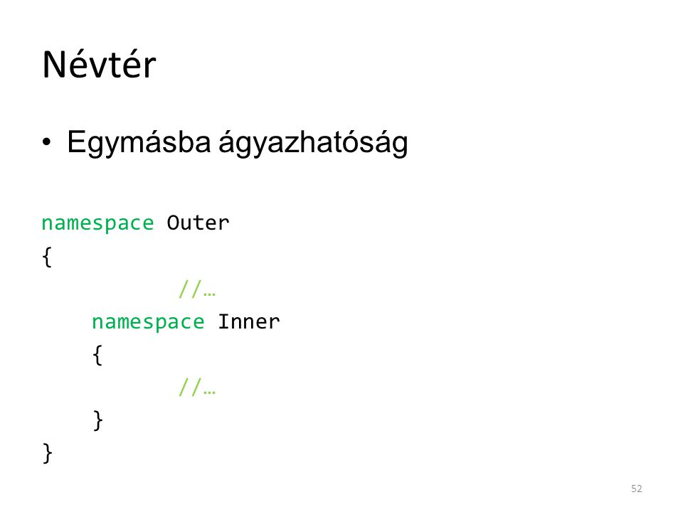 Névtér Egymásba ágyazhatóság namespace Outer { //… namespace Inner }