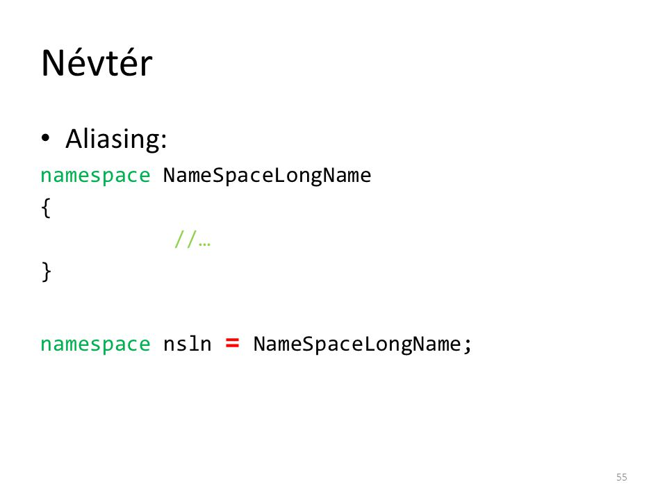 Névtér Aliasing: namespace NameSpaceLongName { //… }