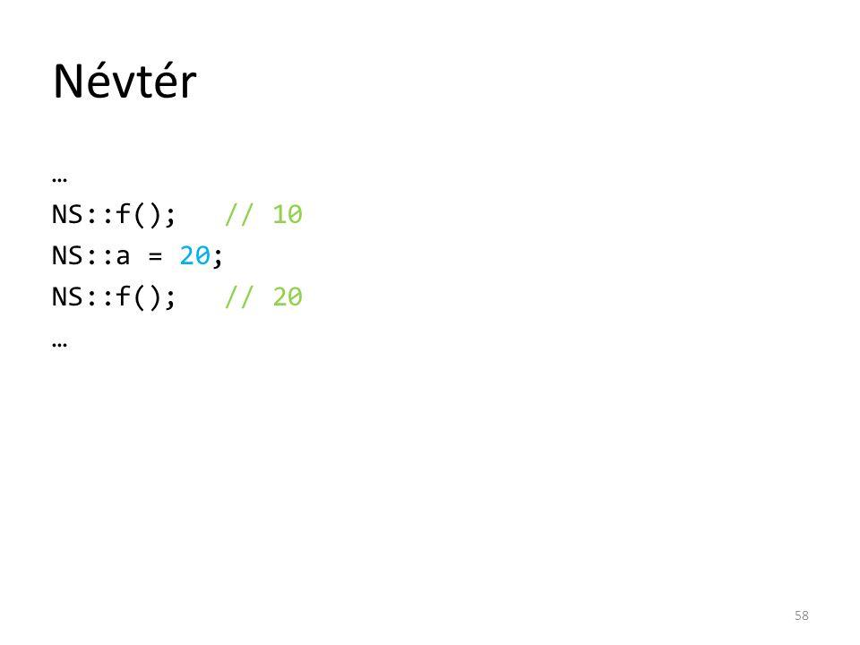 Névtér … NS::f(); // 10 NS::a = 20; NS::f(); // 20