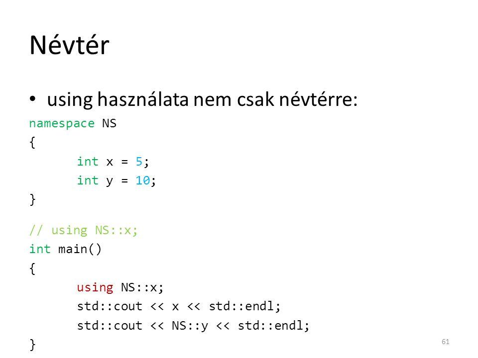 Névtér using használata nem csak névtérre: namespace NS { int x = 5;