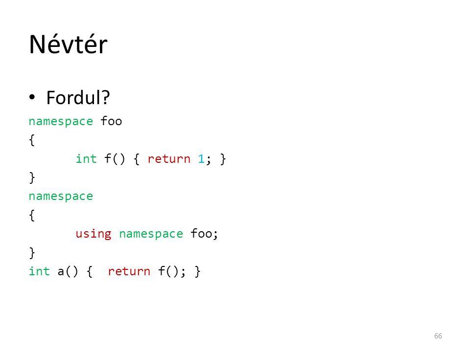 Névtér Fordul namespace foo { int f() { return 1; } } namespace