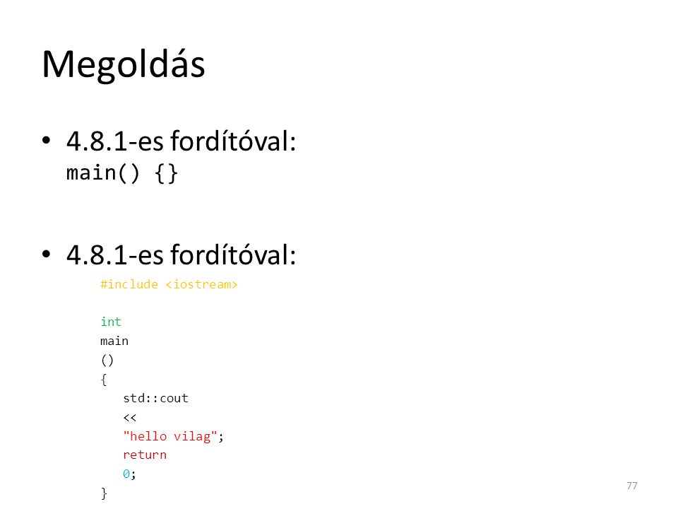 Megoldás 4.8.1-es fordítóval: main() {} 4.8.1-es fordítóval: