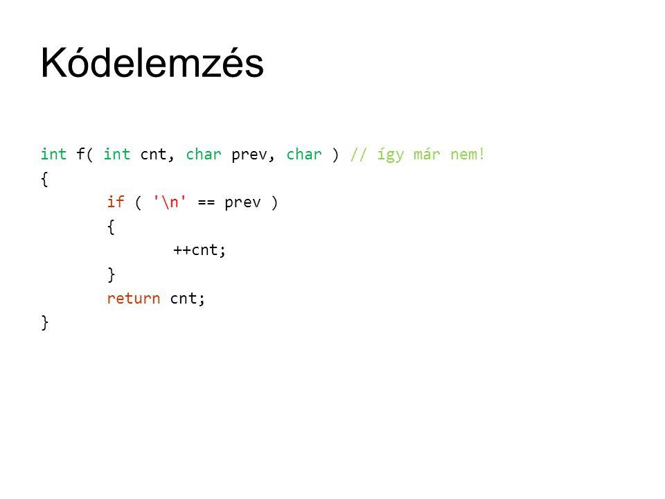 Kódelemzés int f( int cnt, char prev, char ) // így már nem.