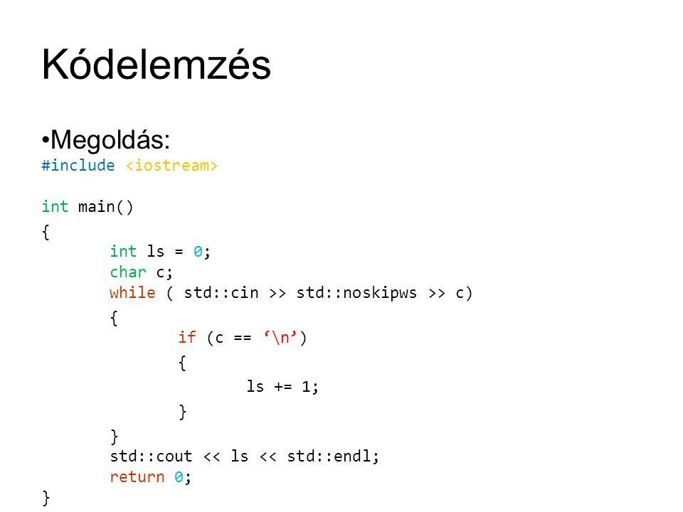 Kódelemzés Megoldás: #include <iostream> int main()