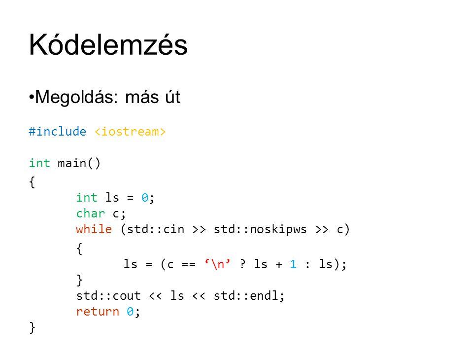 Kódelemzés Megoldás: más út #include <iostream> int main()