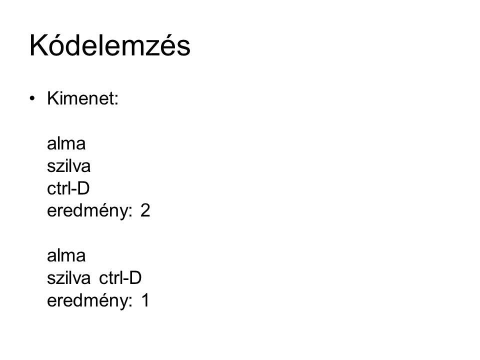 Kódelemzés Kimenet: alma szilva ctrl-D eredmény: 2 alma szilva ctrl-D eredmény: 1