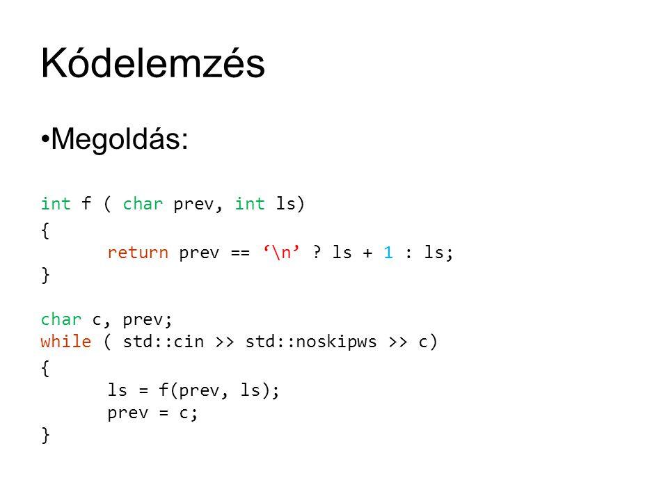Kódelemzés Megoldás: int f ( char prev, int ls)
