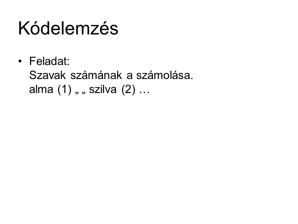 """Kódelemzés Feladat: Szavak számának a számolása. alma (1) """" """" szilva (2) …"""