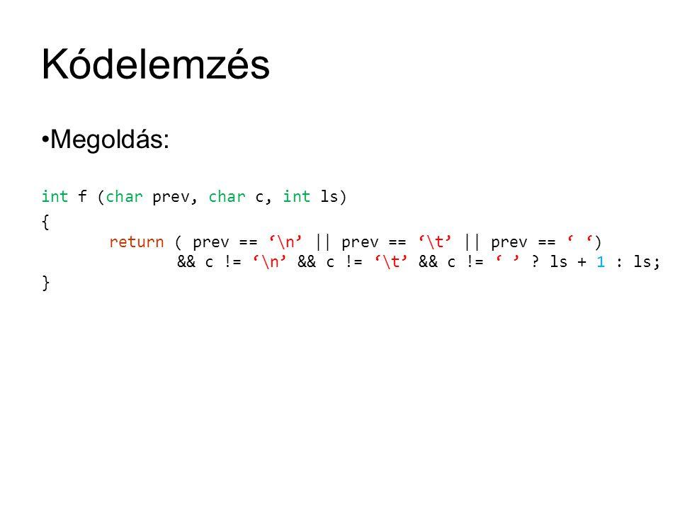 Kódelemzés Megoldás: int f (char prev, char c, int ls)