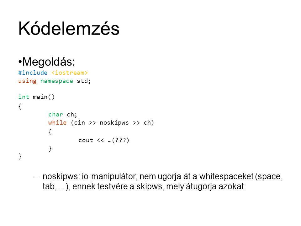 Kódelemzés Megoldás: #include <iostream> using namespace std; int main() { char ch; while (cin >> noskipws >> ch)