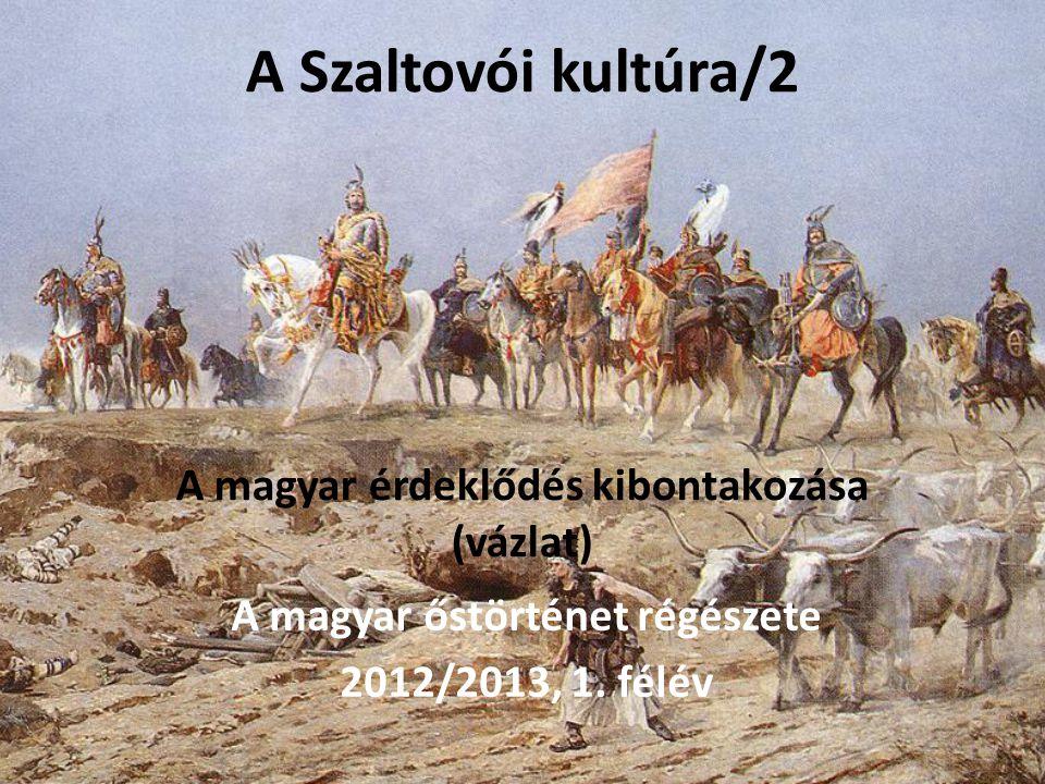 A Szaltovói kultúra/2 A magyar érdeklődés kibontakozása (vázlat)
