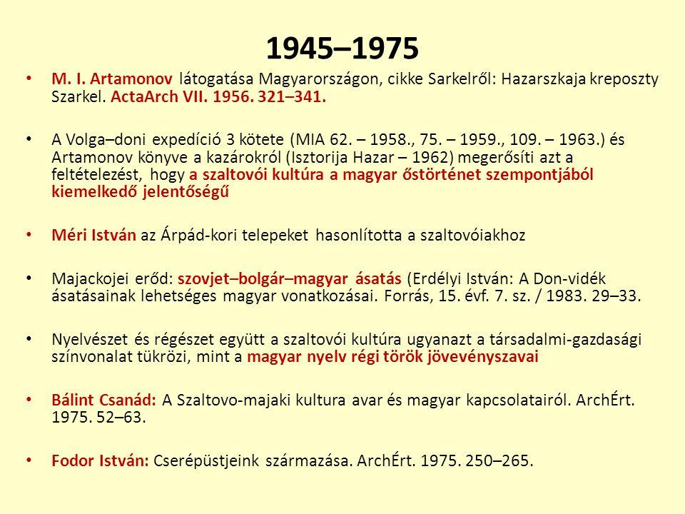 1945–1975 M. I. Artamonov látogatása Magyarországon, cikke Sarkelről: Hazarszkaja kreposzty Szarkel. ActaArch VII. 1956. 321–341.