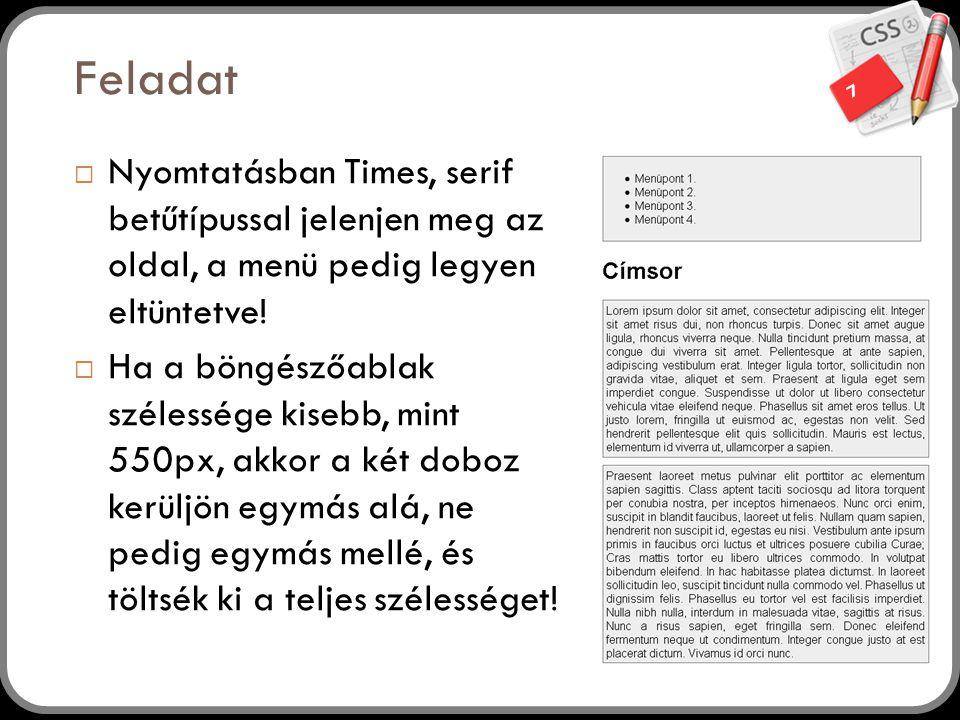 Feladat Nyomtatásban Times, serif betűtípussal jelenjen meg az oldal, a menü pedig legyen eltüntetve!