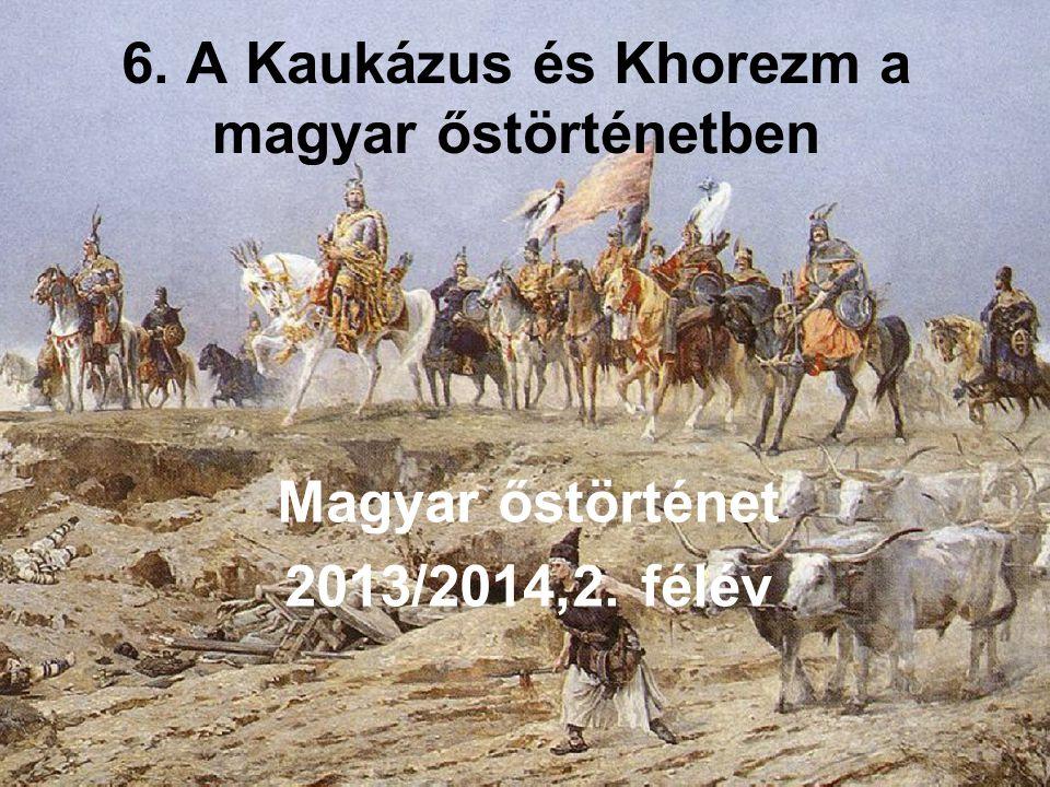 6. A Kaukázus és Khorezm a magyar őstörténetben