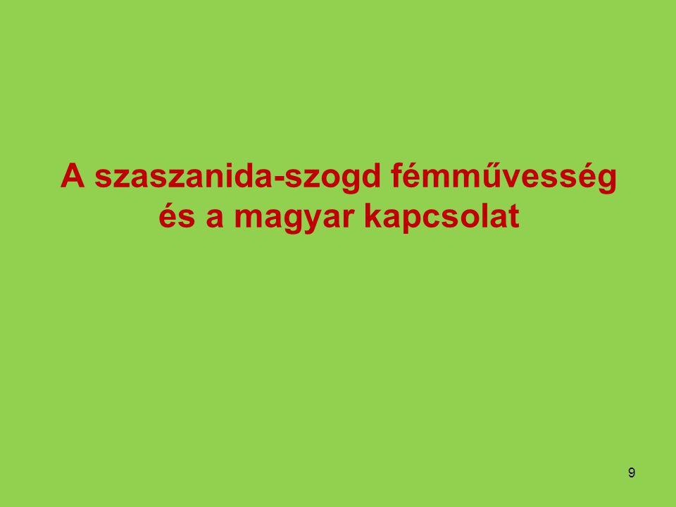 A szaszanida-szogd fémművesség és a magyar kapcsolat