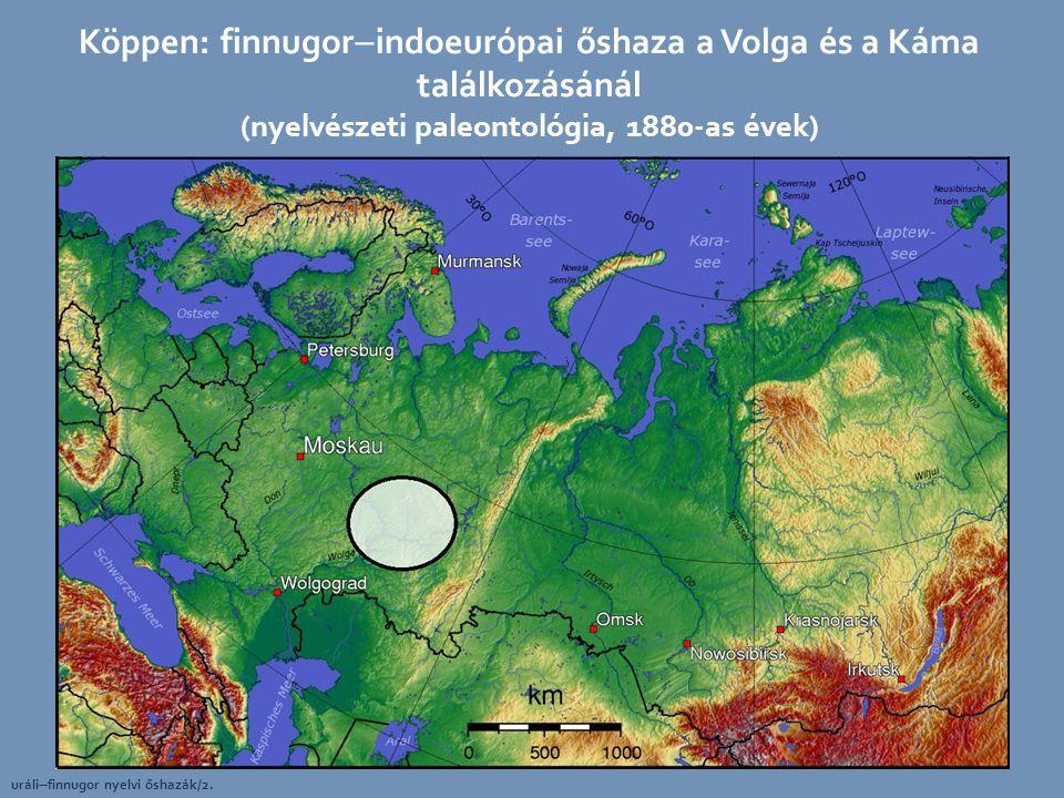 Köppen: finnugorindoeurópai őshaza a Volga és a Káma találkozásánál (nyelvészeti paleontológia, 1880-as évek)