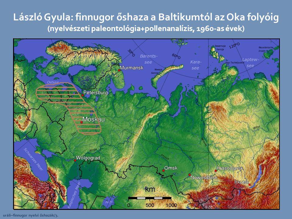 László Gyula: finnugor őshaza a Baltikumtól az Oka folyóig (nyelvészeti paleontológia+pollenanalízis, 1960-as évek)
