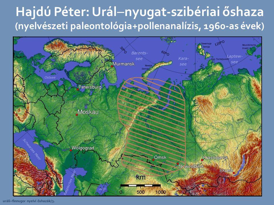 Hajdú Péter: Urálnyugat-szibériai őshaza (nyelvészeti paleontológia+pollenanalízis, 1960-as évek)