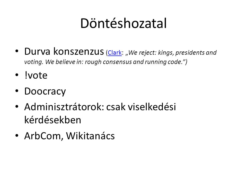 "Döntéshozatal Durva konszenzus (Clark: ""We reject: kings, presidents and voting. We believe in: rough consensus and running code. )"