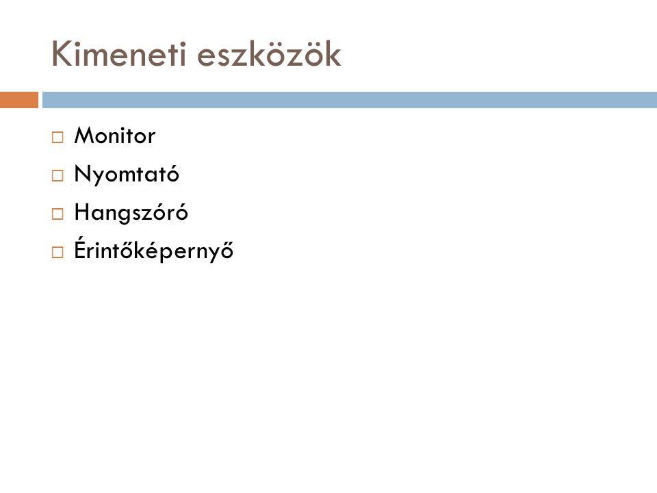 Kimeneti eszközök Monitor Nyomtató Hangszóró Érintőképernyő