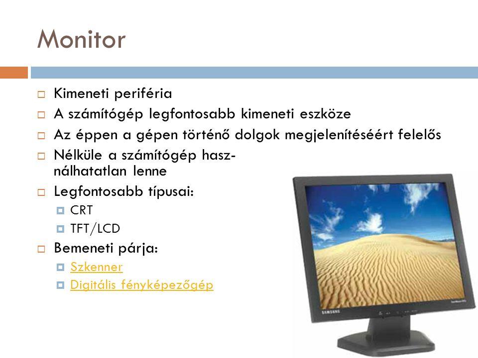 Monitor Kimeneti periféria A számítógép legfontosabb kimeneti eszköze