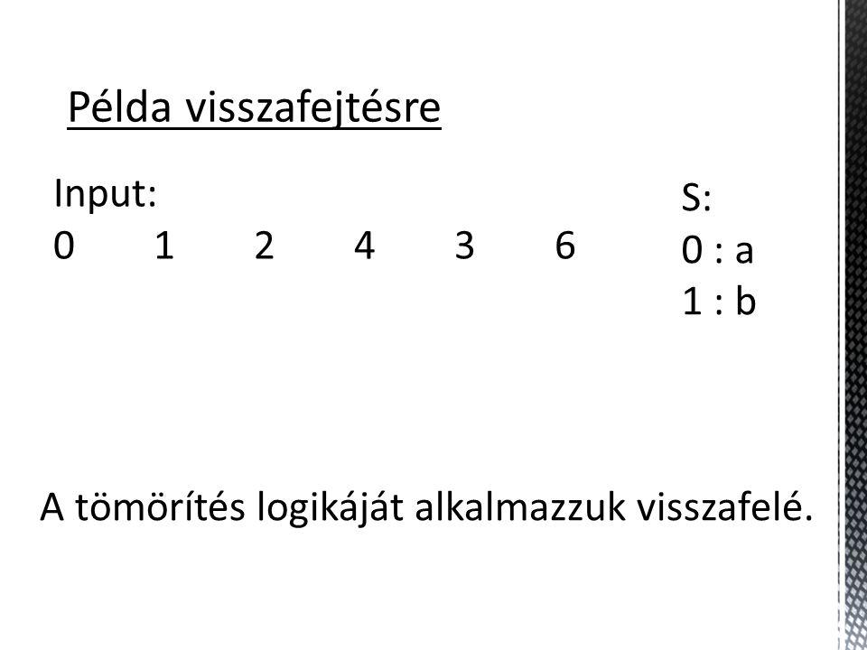 Példa visszafejtésre Input: 0 1 2 4 3 6 S: 0 : a 1 : b