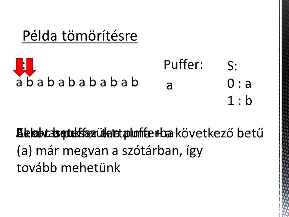 Példa tömörítésre T: a b a b a b a b a b a b Puffer: S: 0 : a 1 : b a