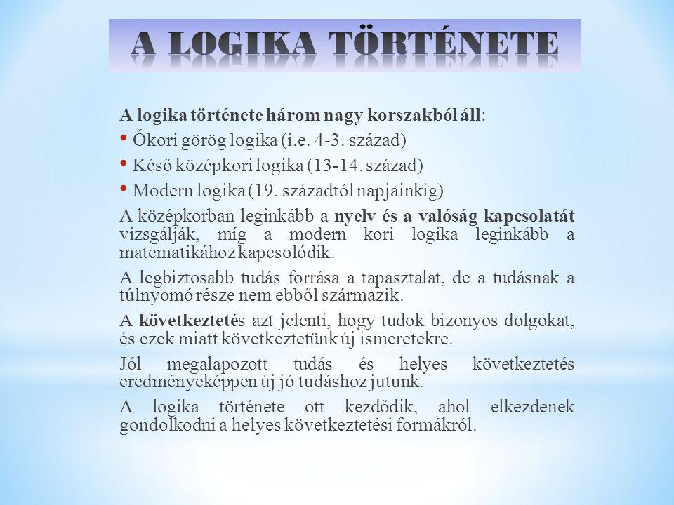 A LOGIKA TÖRTÉNETE A logika története három nagy korszakból áll: