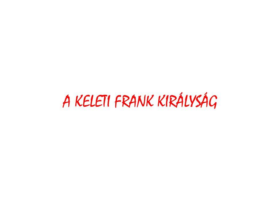 A KELETI FRANK KIRÁLYSÁG